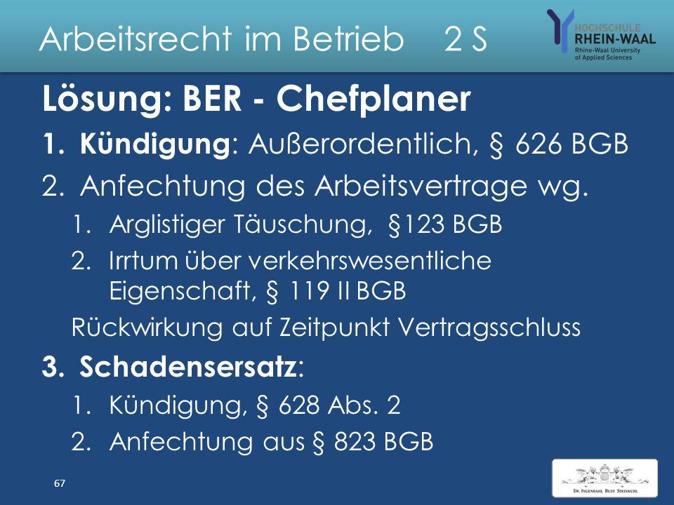 Arbeitsrecht im Betrieb 2 S Fall: BER – Chefplaner RP 25.06.2015 Die Pannenserie um den Berliner Großflughafen reißt nicht ab: Der im Mai gefeuerte Ch
