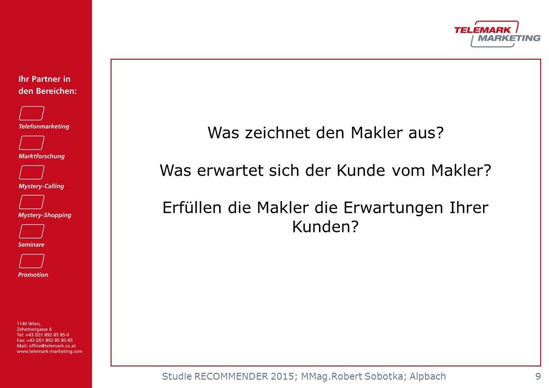 Studie RECOMMENDER 2015; MMag.Robert Sobotka; Alpbach 9 Was zeichnet den Makler aus? Was erwartet sich der Kunde vom Makler? Erfüllen die Makler die E