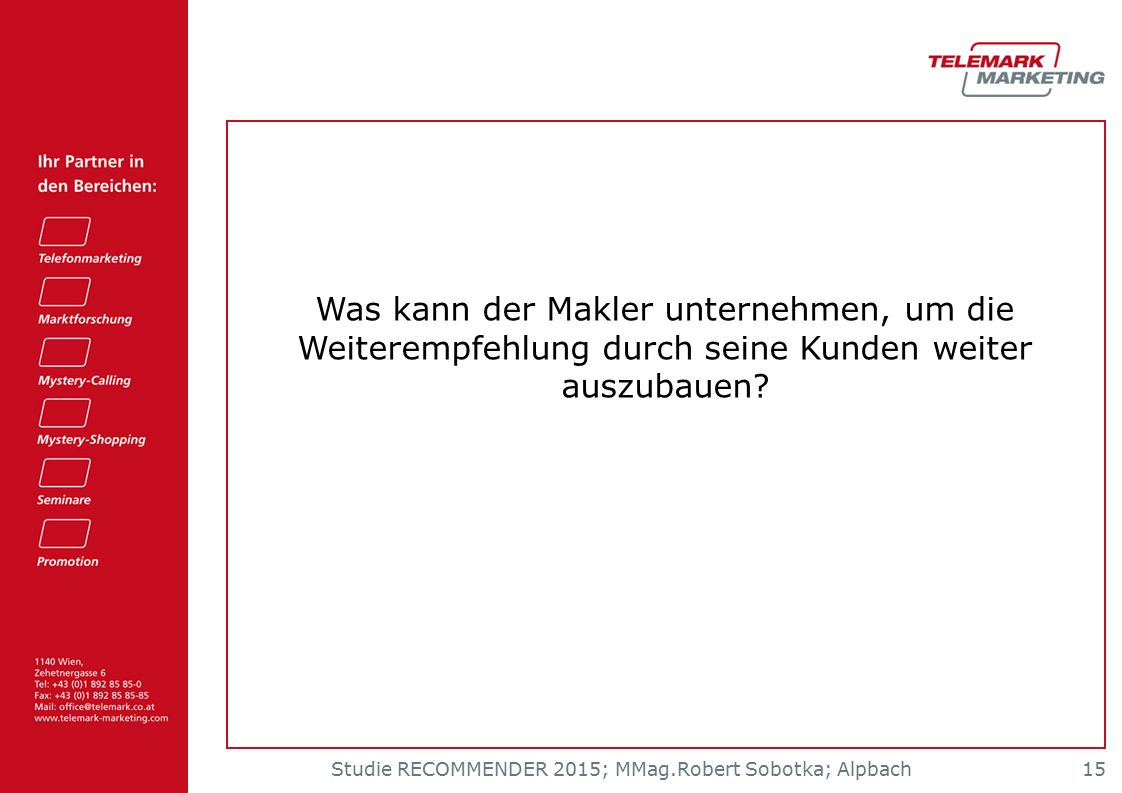 Studie RECOMMENDER 2015; MMag.Robert Sobotka; Alpbach 15 Was kann der Makler unternehmen, um die Weiterempfehlung durch seine Kunden weiter auszubauen?