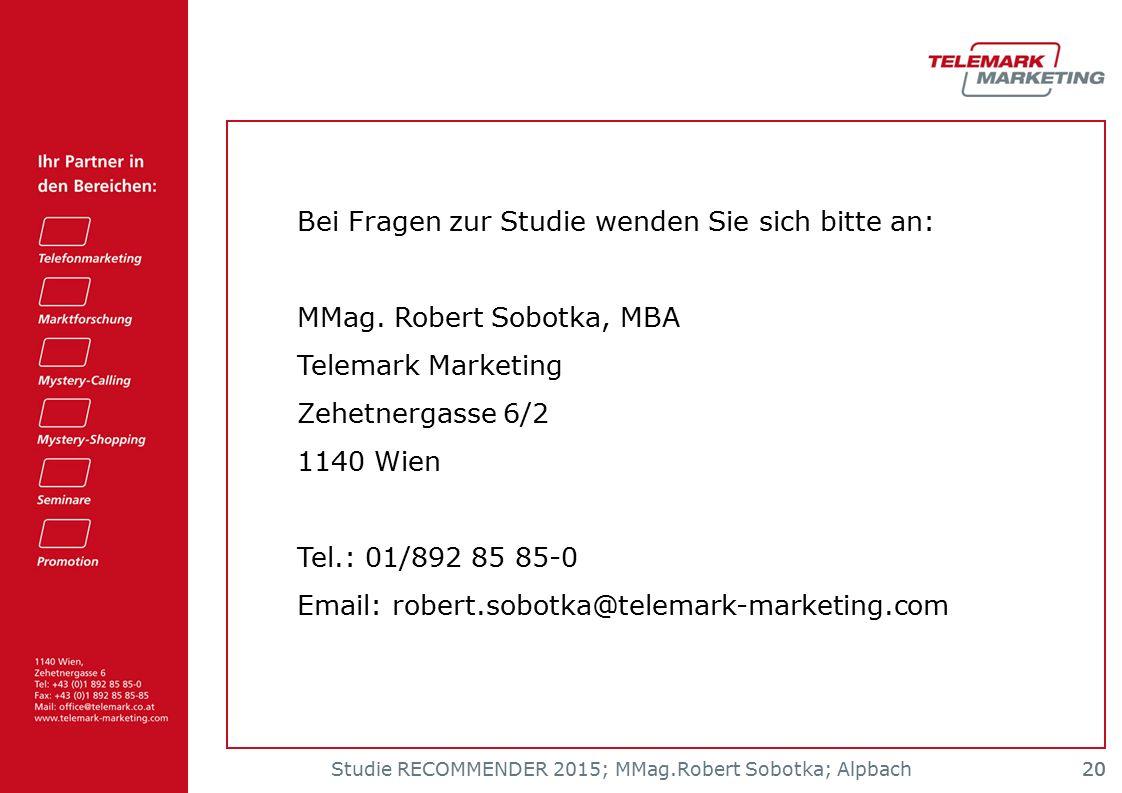 Studie RECOMMENDER 2015; MMag.Robert Sobotka; Alpbach 20 Bei Fragen zur Studie wenden Sie sich bitte an: MMag. Robert Sobotka, MBA Telemark Marketing