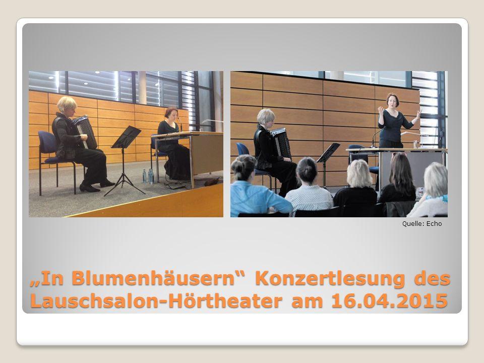 """""""In Blumenhäusern Konzertlesung des Lauschsalon-Hörtheater am 16.04.2015 Quelle: Echo"""