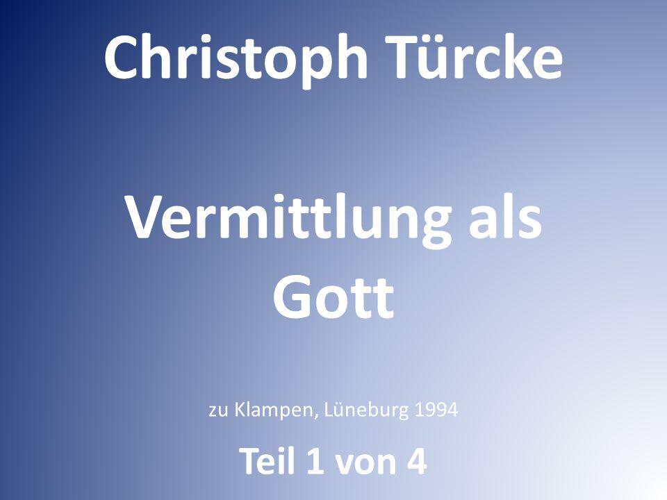 Christoph Türcke Vermittlung als Gott zu Klampen, Lüneburg 1994 Teil 1 von 4