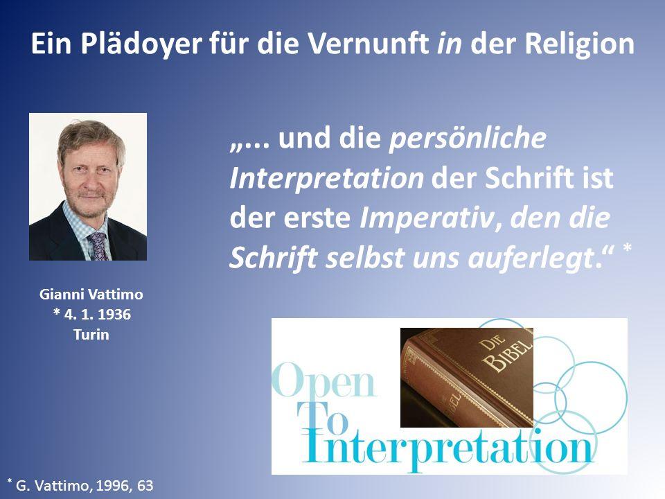 """Ein Plädoyer für die Vernunft in der Religion * G. Vattimo, 1996, 63 """"... und die persönliche Interpretation der Schrift ist der erste Imperativ, den"""
