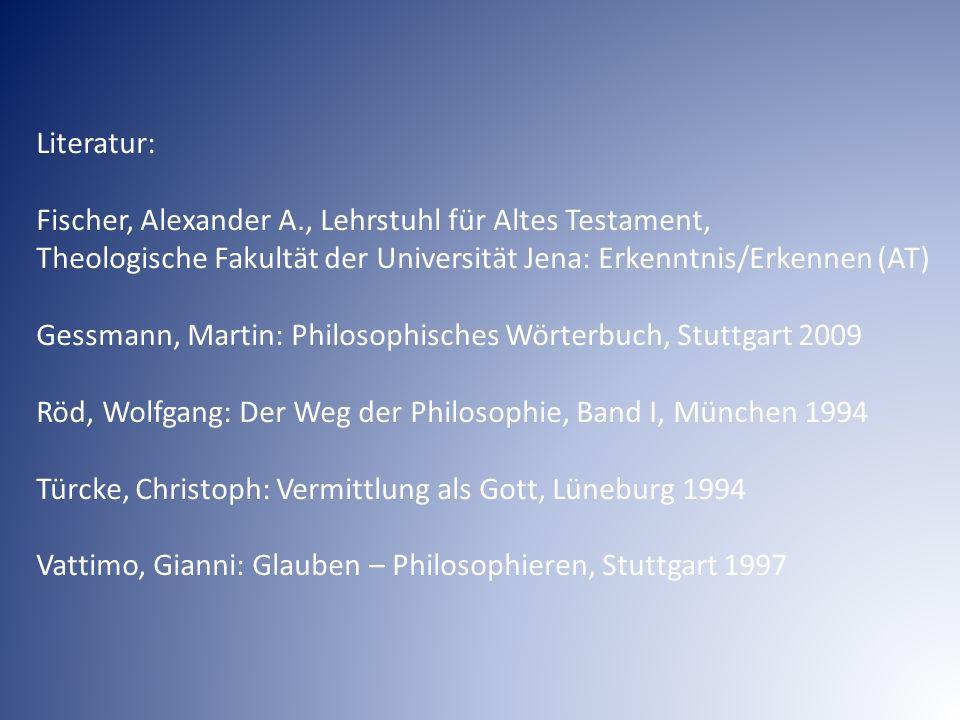 Literatur: Fischer, Alexander A., Lehrstuhl für Altes Testament, Theologische Fakultät der Universität Jena: Erkenntnis/Erkennen (AT) Gessmann, Martin
