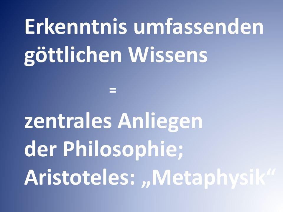 """Erkenntnis umfassenden göttlichen Wissens = zentrales Anliegen der Philosophie; Aristoteles: """"Metaphysik"""
