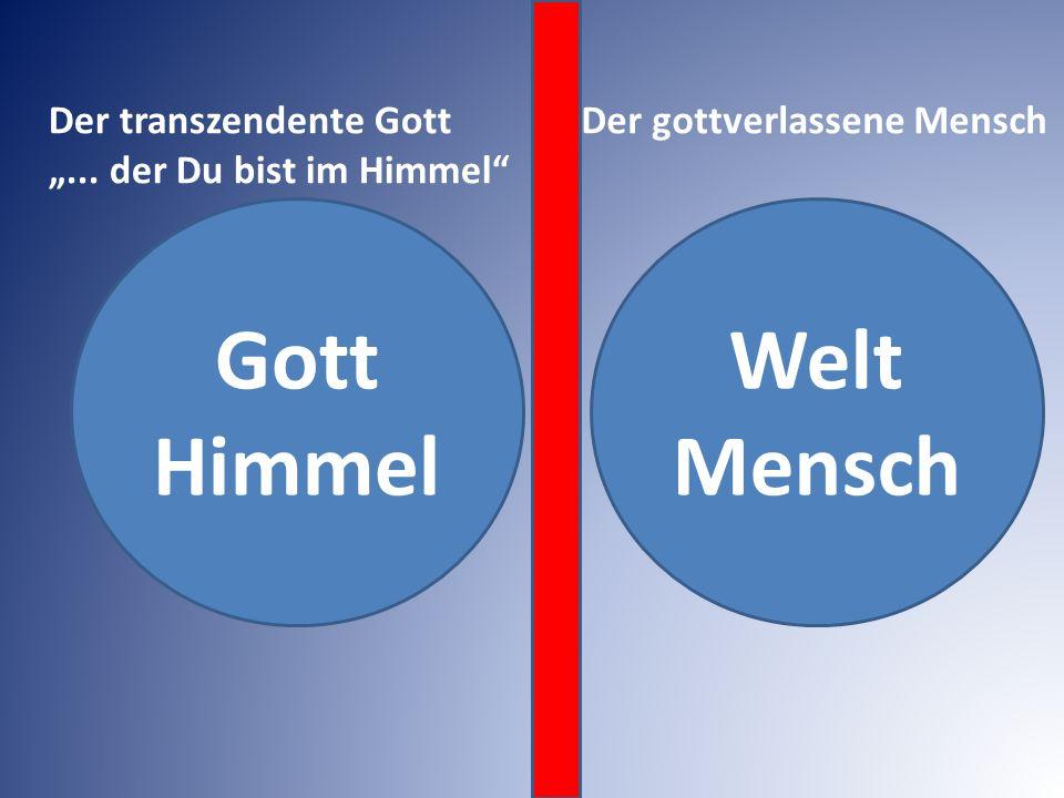 "Gott Himmel Welt Mensch Der transzendente Gott ""... der Du bist im Himmel"" Der gottverlassene Mensch"