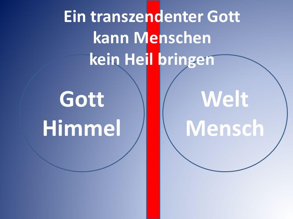 Gott Himmel Welt Mensch Ein transzendenter Gott kann Menschen kein Heil bringen