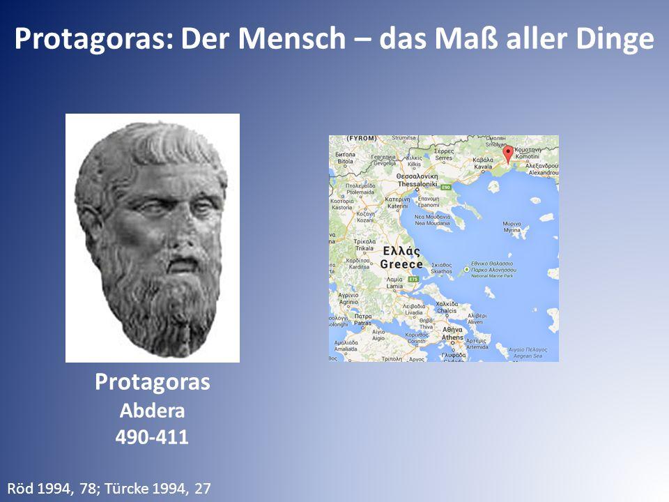 Protagoras: Der Mensch – das Maß aller Dinge Protagoras Abdera 490-411 Röd 1994, 78; Türcke 1994, 27
