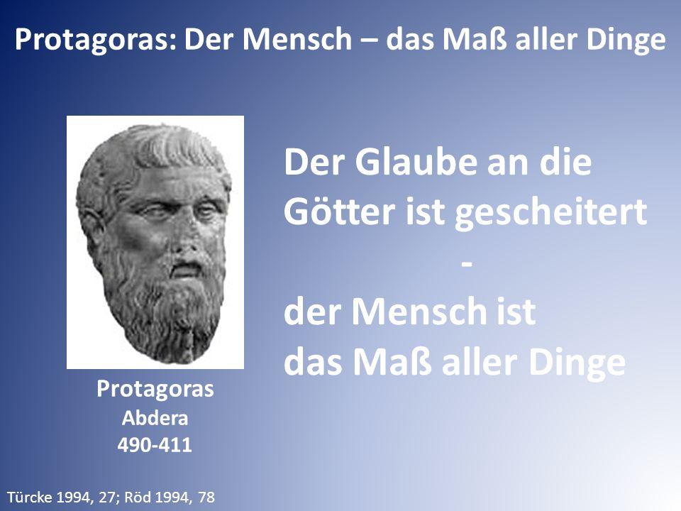 Protagoras: Der Mensch – das Maß aller Dinge Der Glaube an die Götter ist gescheitert - der Mensch ist das Maß aller Dinge Protagoras Abdera 490-411 T