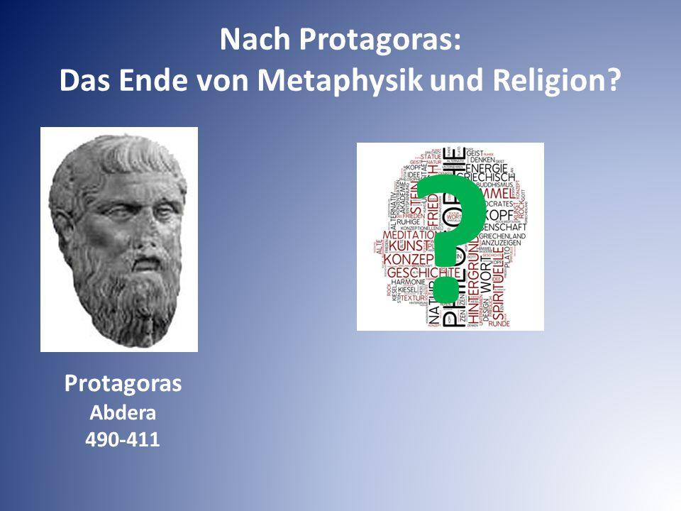 X Nach Protagoras: Das Ende von Metaphysik und Religion? Protagoras Abdera 490-411 ?