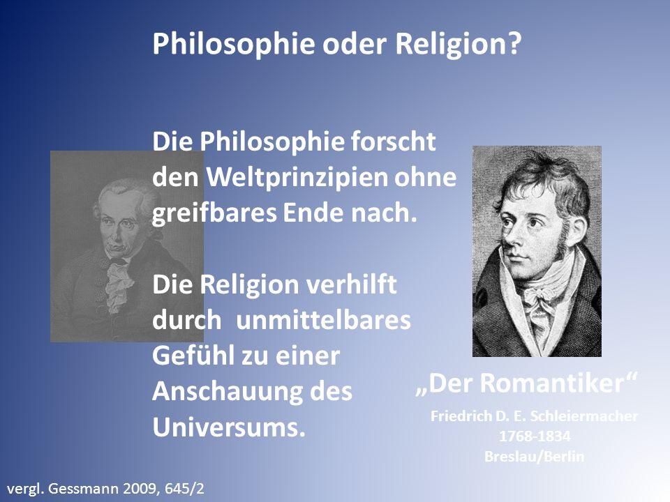 Philosophie oder Religion? vergl. Gessmann 2009, 645/2 Die Philosophie forscht den Weltprinzipien ohne greifbares Ende nach. Die Religion verhilft dur