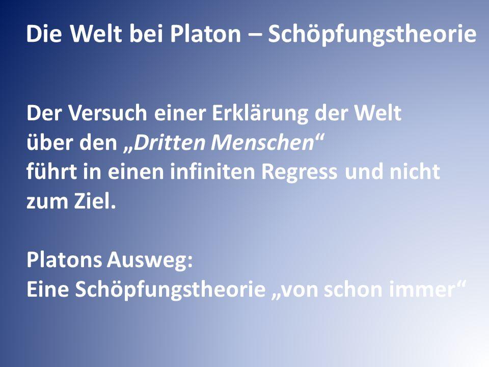 """Die Welt bei Platon – Schöpfungstheorie Der Versuch einer Erklärung der Welt über den """"Dritten Menschen führt in einen infiniten Regress und nicht zum Ziel."""