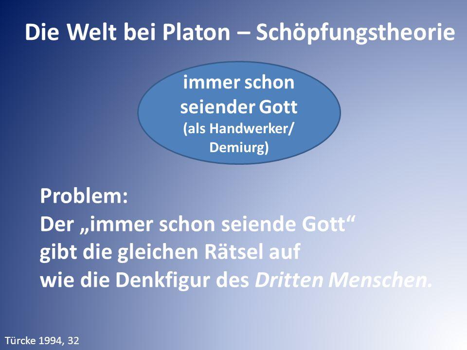 """Die Welt bei Platon – Schöpfungstheorie immer schon seiender Gott (als Handwerker/ Demiurg) Problem: Der """"immer schon seiende Gott"""" gibt die gleichen"""