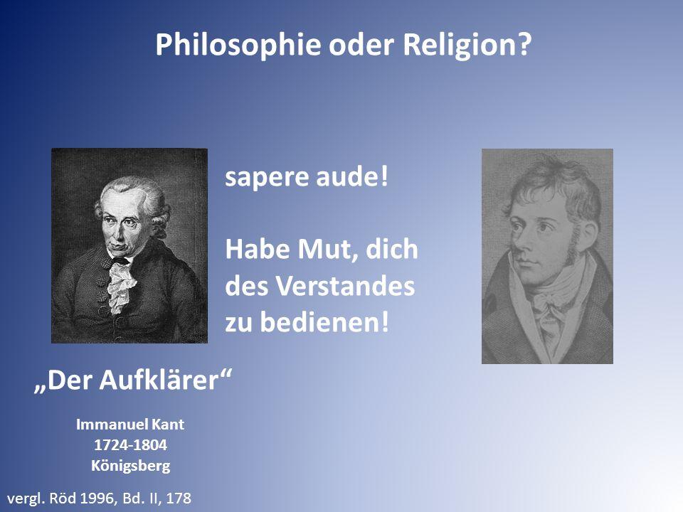 """sapere aude! Habe Mut, dich des Verstandes zu bedienen! vergl. Röd 1996, Bd. II, 178 Philosophie oder Religion? """"Der Aufklärer"""" Immanuel Kant 1724-180"""