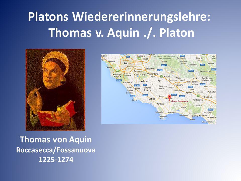 Platons Wiedererinnerungslehre: Thomas v. Aquin./. Platon Thomas von Aquin Roccasecca/Fossanuova 1225-1274