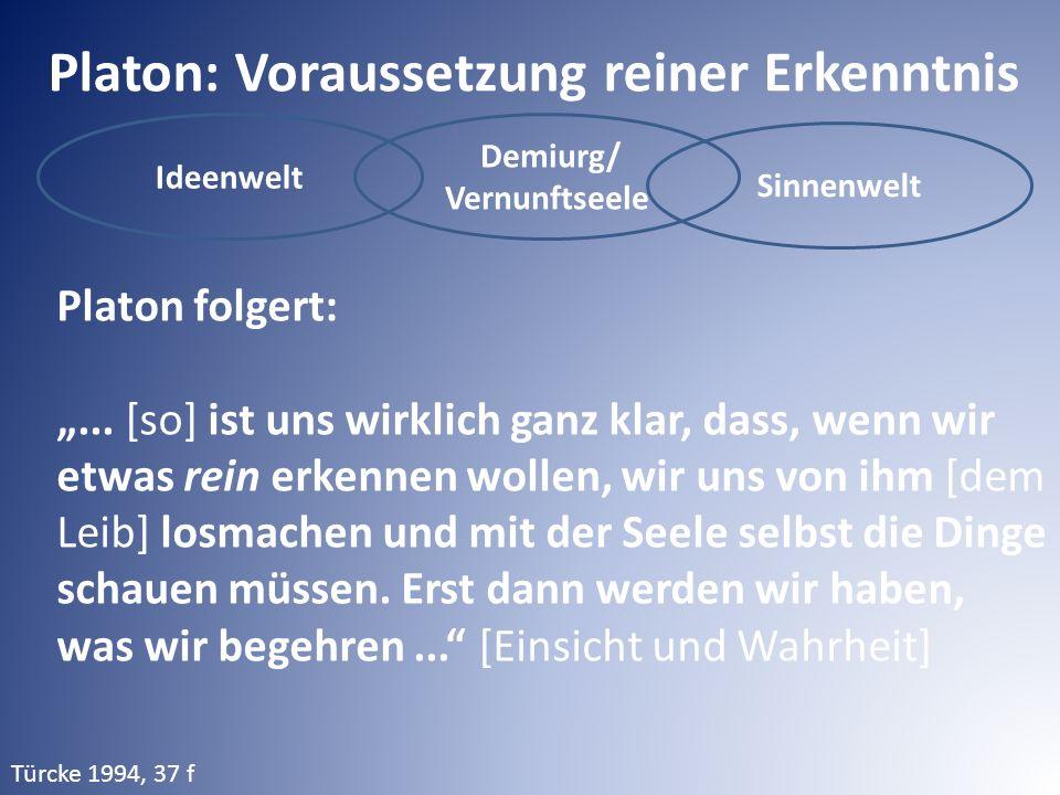 """Ideenwelt Demiurg/ Vernunftseele Sinnenwelt Platon: Voraussetzung reiner Erkenntnis Platon folgert: """"..."""