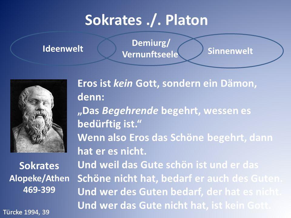 """Ideenwelt Demiurg/ Vernunftseele Sinnenwelt Sokrates./. Platon Eros ist kein Gott, sondern ein Dämon, denn: """"Das Begehrende begehrt, wessen es bedürft"""