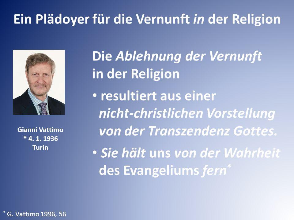 Ein Plädoyer für die Vernunft in der Religion Die Ablehnung der Vernunft in der Religion resultiert aus einer nicht-christlichen Vorstellung von der Transzendenz Gottes.