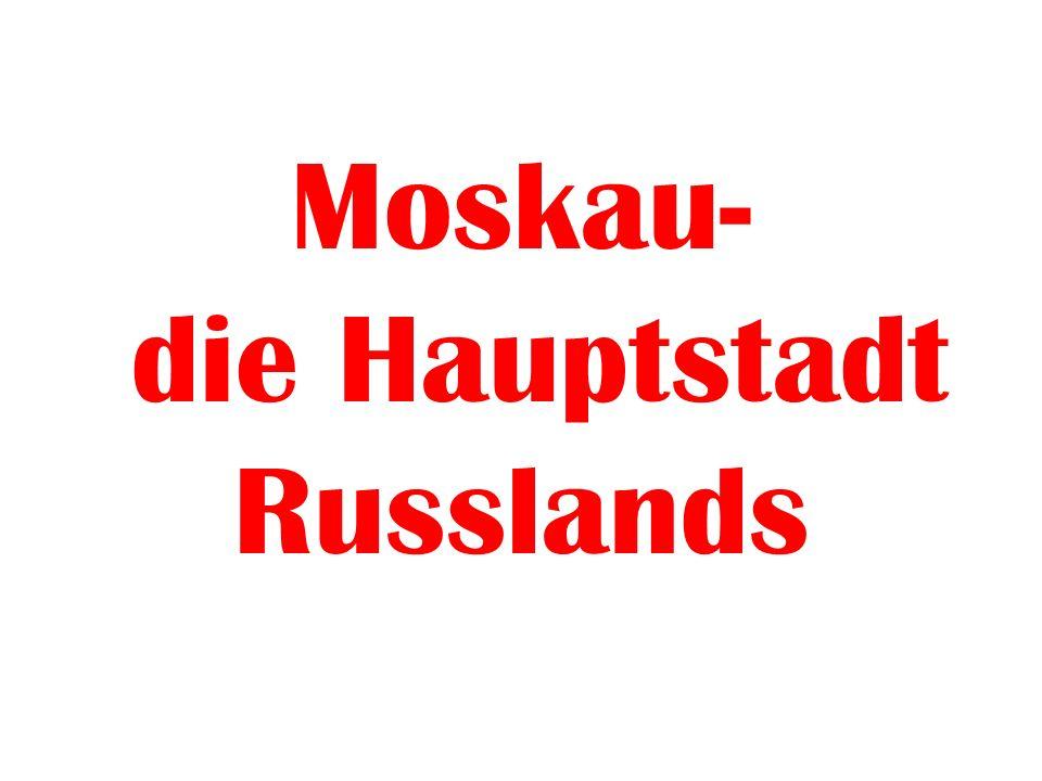 Moskau Moskau ist die Hauptstadt unseres Landes.Es liegt am Fluss Moskwa.