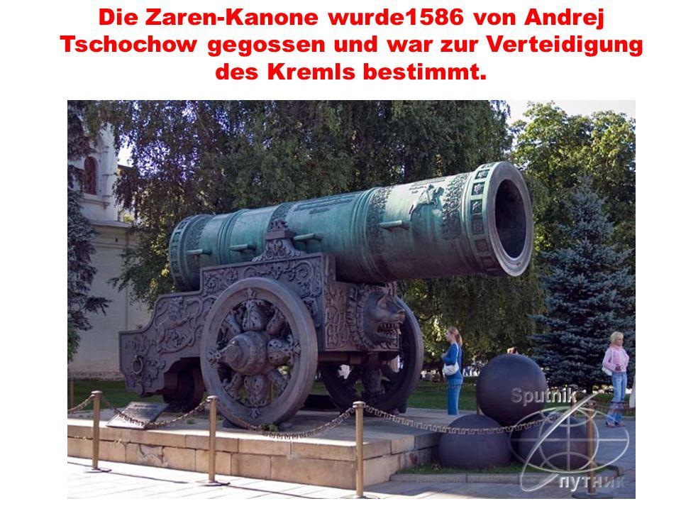 Die Zaren-Kanone wurde1586 von Andrej Tschochow gegossen und war zur Verteidigung des Kremls bestimmt.