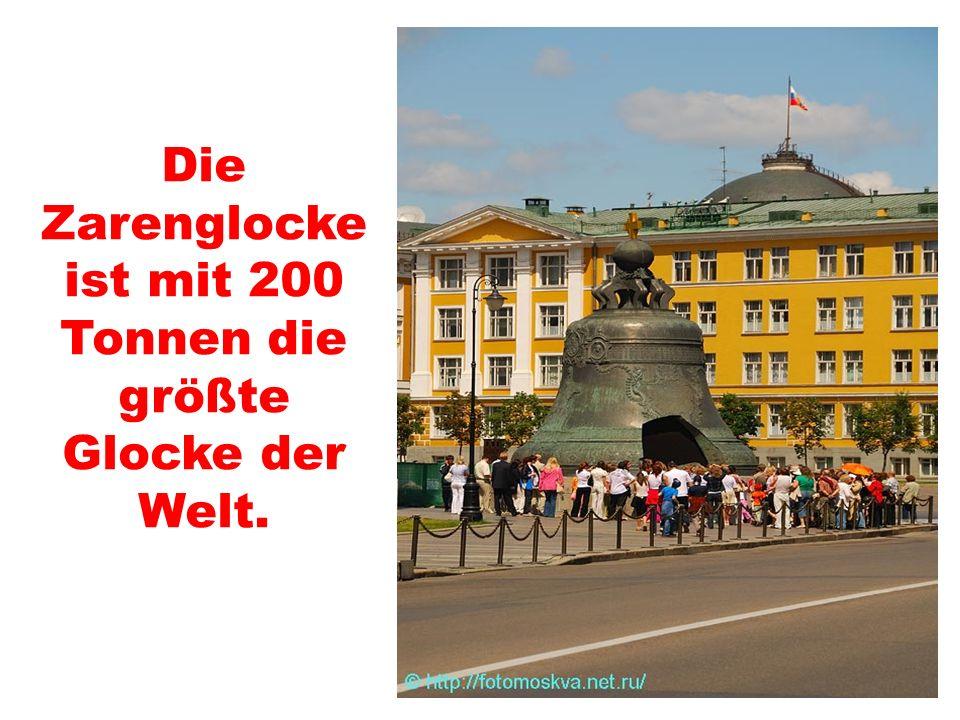 Die Zarenglocke ist mit 200 Tonnen die größte Glocke der Welt.