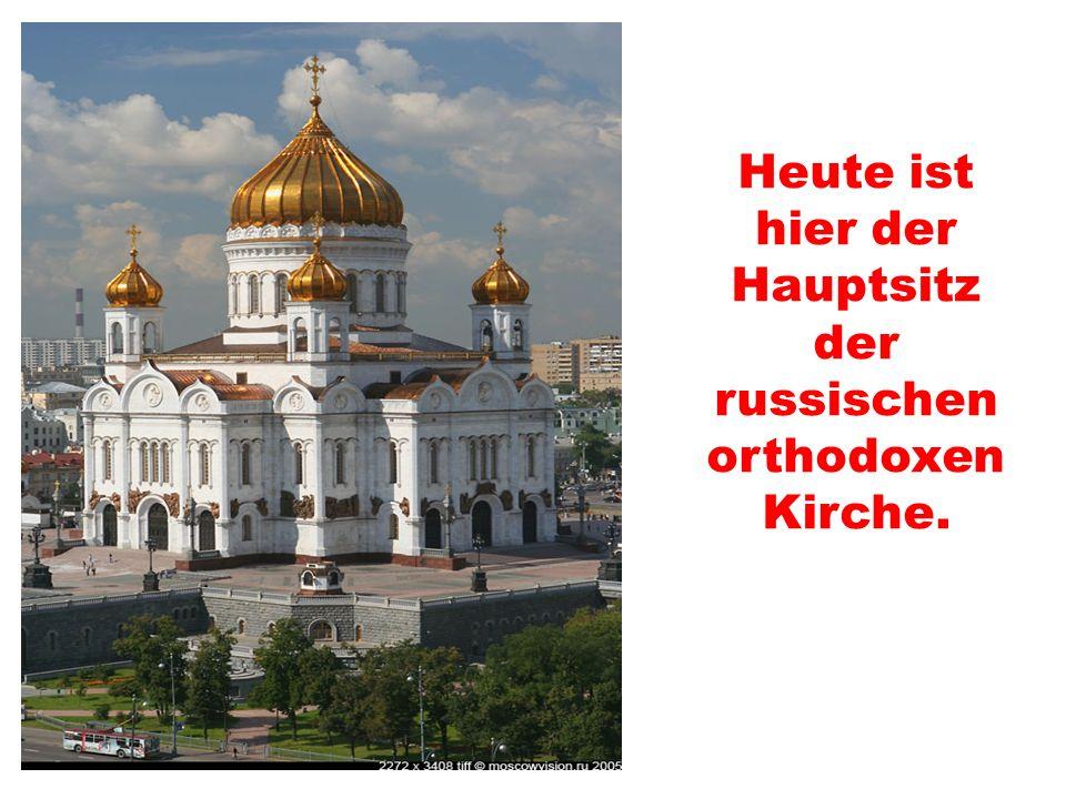 Heute ist hier der Hauptsitz der russischen orthodoxen Kirche.