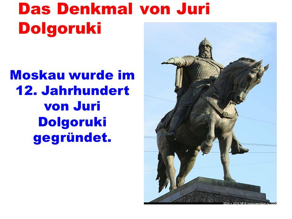 Das Denkmal von Juri Dolgoruki Moskau wurde im 12. Jahrhundert von Juri Dolgoruki gegründet.