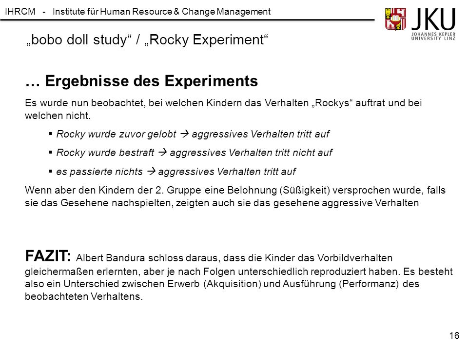 "IHRCM - Institute für Human Resource & Change Management ""bobo doll study"" / ""Rocky Experiment"" … Ergebnisse des Experiments Es wurde nun beobachtet,"