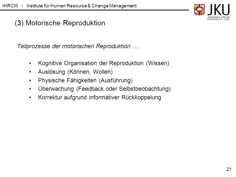 IHRCM - Institute für Human Resource & Change Management (3) Motorische Reproduktion Teilprozesse der motorischen Reproduktion … Kognitive Organisatio
