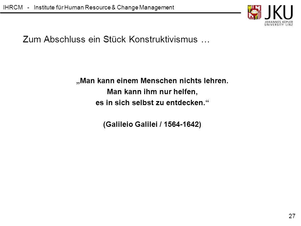 """IHRCM - Institute für Human Resource & Change Management Zum Abschluss ein Stück Konstruktivismus … """"Man kann einem Menschen nichts lehren. Man kann i"""