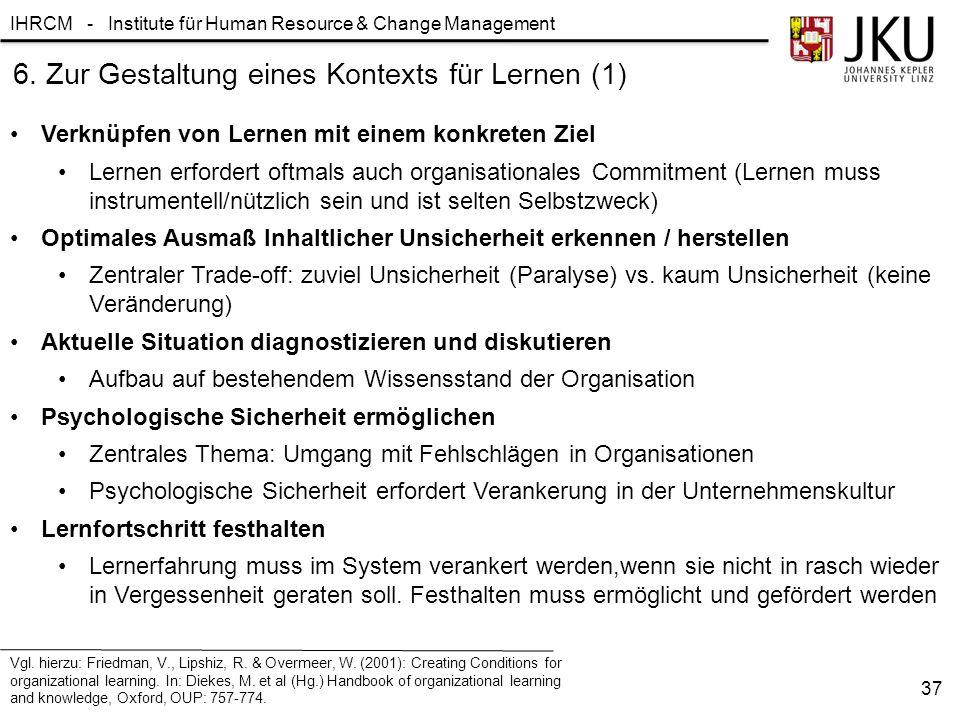IHRCM - Institute für Human Resource & Change Management 6. Zur Gestaltung eines Kontexts für Lernen (1) Verknüpfen von Lernen mit einem konkreten Zie