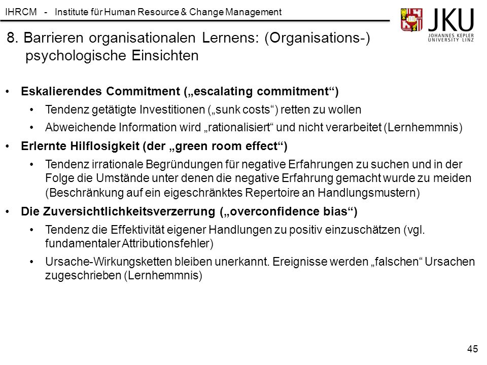 IHRCM - Institute für Human Resource & Change Management 8. Barrieren organisationalen Lernens: (Organisations-) psychologische Einsichten Eskalierend