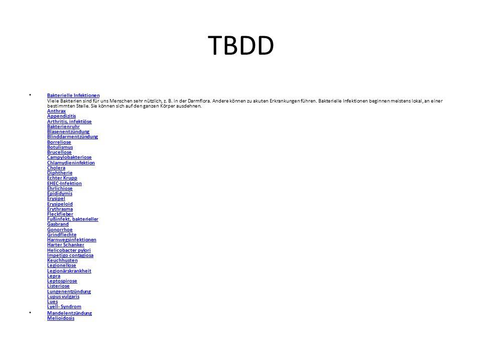 TBDD Bakterielle Infektionen Viele Bakterien sind für uns Menschen sehr nützlich, z. B. in der Darmflora. Andere können zu akuten Erkrankungen führen.