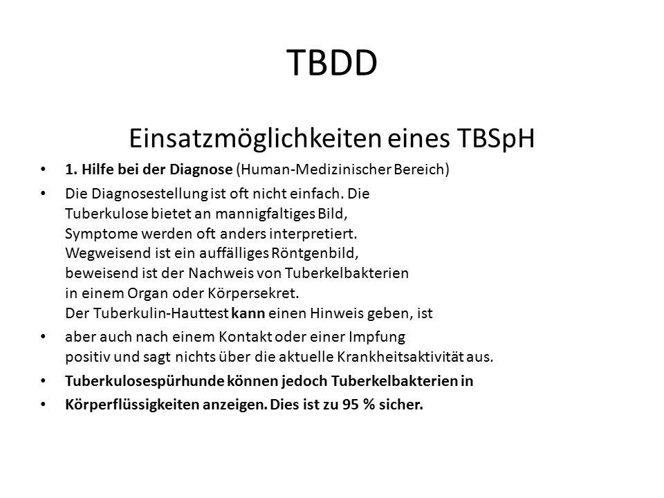 TBDD Einsatzmöglichkeiten eines TBSpH 1. Hilfe bei der Diagnose (Human-Medizinischer Bereich) Die Diagnosestellung ist oft nicht einfach. Die Tuberkul