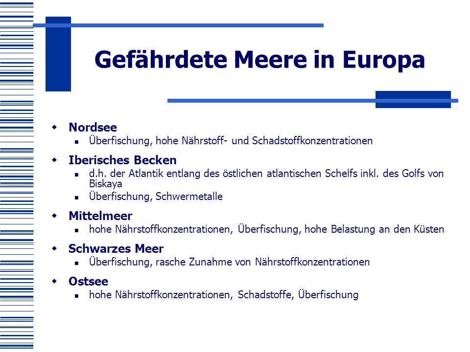 Gefährdete Meere in Europa  Nordsee Überfischung, hohe Nährstoff- und Schadstoffkonzentrationen  Iberisches Becken d.h.