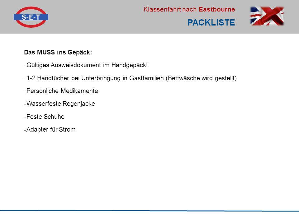 Klassenfahrt nach Eastbourne PACKLISTE Das MUSS ins Gepäck:  Gültiges Ausweisdokument im Handgepäck!  1-2 Handtücher bei Unterbringung in Gastfamili