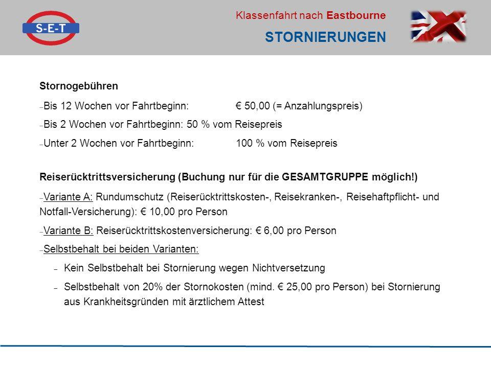 Klassenfahrt nach Eastbourne STORNIERUNGEN Stornogebühren  Bis 12 Wochen vor Fahrtbeginn: € 50,00 (= Anzahlungspreis)  Bis 2 Wochen vor Fahrtbeginn:
