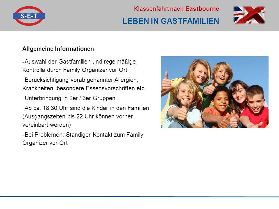Klassenfahrt nach Eastbourne LEBEN IN GASTFAMILIEN Allgemeine Informationen  Auswahl der Gastfamilien und regelmäßige Kontrolle durch Family Organize