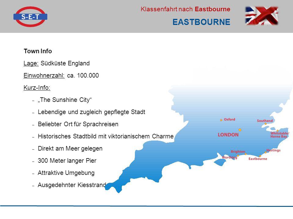 """Klassenfahrt nach Eastbourne EASTBOURNE Town Info Lage: Südküste England Einwohnerzahl: ca. 100.000 Kurz-Info:  """"The Sunshine City""""  Lebendige und z"""