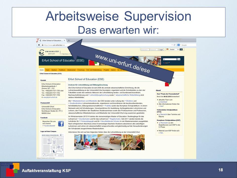 Auftaktveranstaltung KSP 18 Arbeitsweise Supervision Das erwarten wir: 18 www.uni-erfurt.de/ese