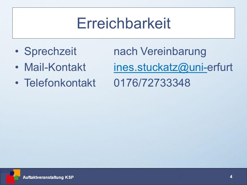 Auftaktveranstaltung KSP 4 Erreichbarkeit Sprechzeit nach Vereinbarung Mail-Kontakt ines.stuckatz@uni-erfurtines.stuckatz@uni- Telefonkontakt0176/72733348 4