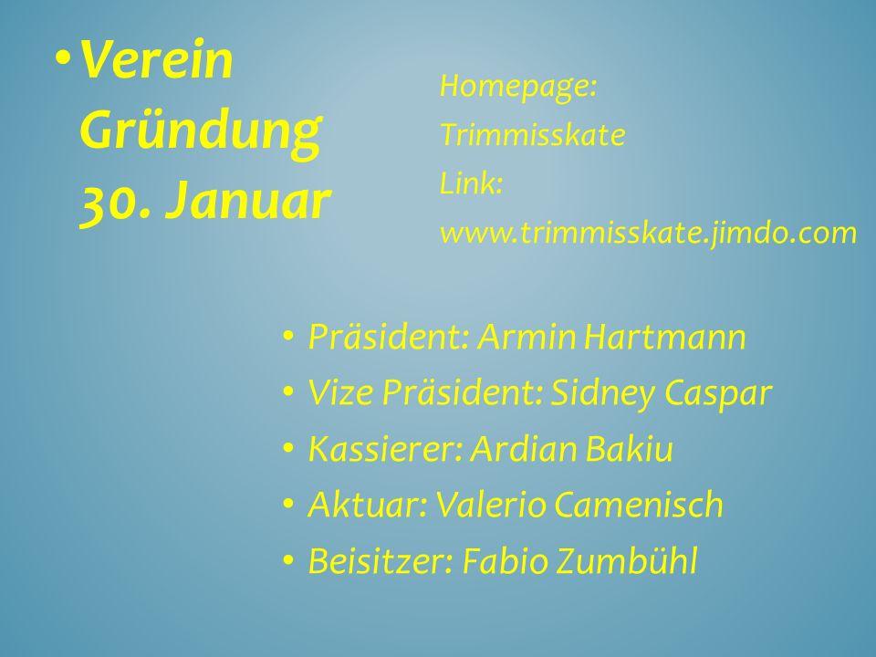 Verein Gründung 30. Januar Homepage: Trimmisskate Link: www.trimmisskate.jimdo.com Präsident: Armin Hartmann Vize Präsident: Sidney Caspar Kassierer: