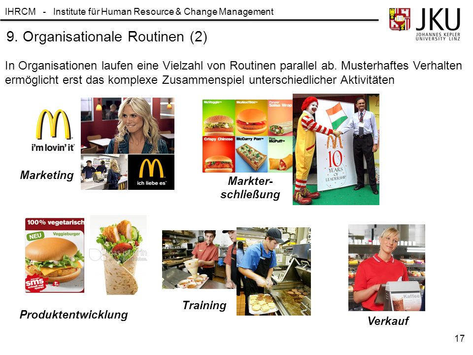 IHRCM - Institute für Human Resource & Change Management 17 9. Organisationale Routinen (2) In Organisationen laufen eine Vielzahl von Routinen parall