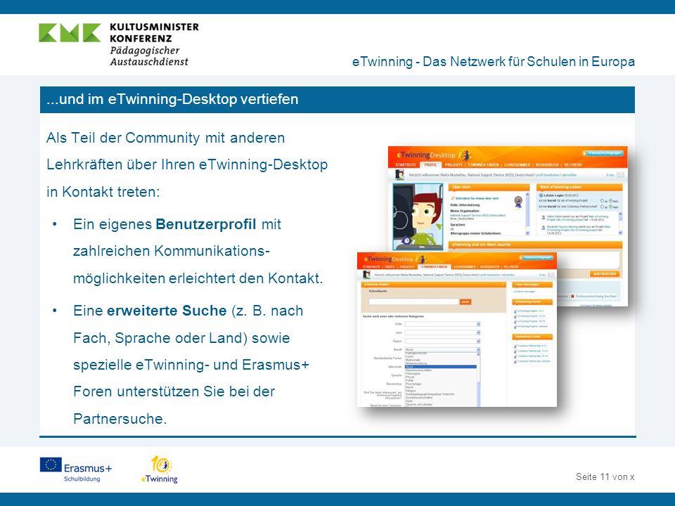 Seite 11 von x...und im eTwinning-Desktop vertiefen Als Teil der Community mit anderen Lehrkräften über Ihren eTwinning-Desktop in Kontakt treten: Ein eigenes Benutzerprofil mit zahlreichen Kommunikations- möglichkeiten erleichtert den Kontakt.