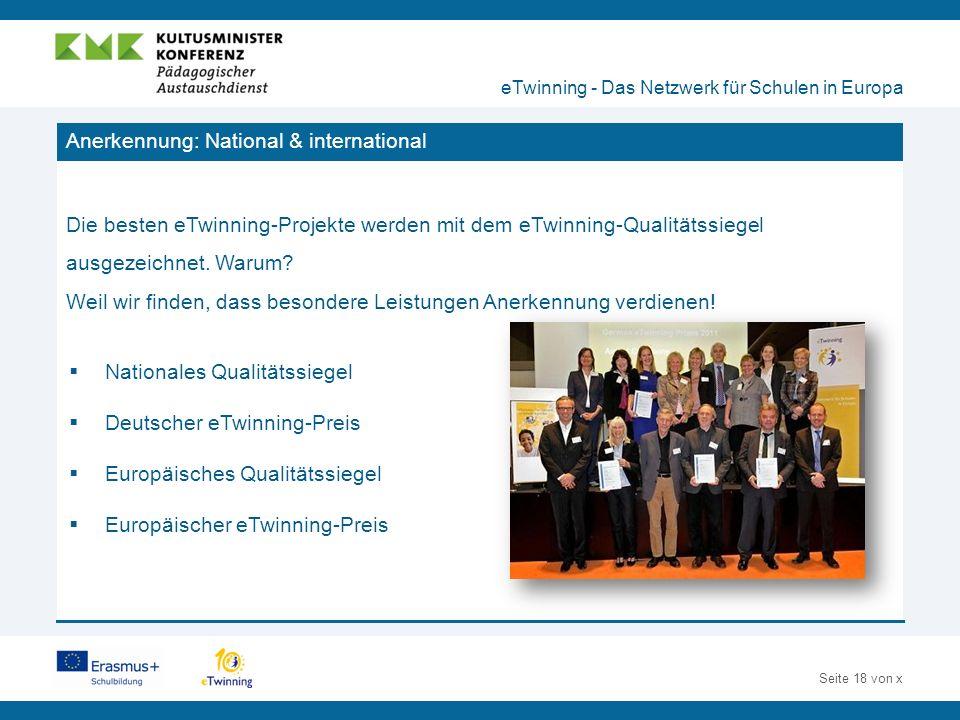 Seite 18 von x Anerkennung: National & international Die besten eTwinning-Projekte werden mit dem eTwinning-Qualitätssiegel ausgezeichnet.