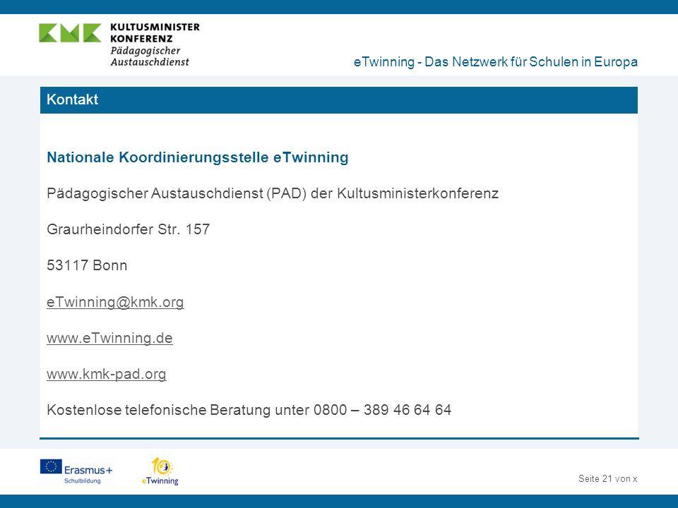 Seite 21 von x Kontakt eTwinning - Das Netzwerk für Schulen in Europa Nationale Koordinierungsstelle eTwinning Pädagogischer Austauschdienst (PAD) der Kultusministerkonferenz Graurheindorfer Str.