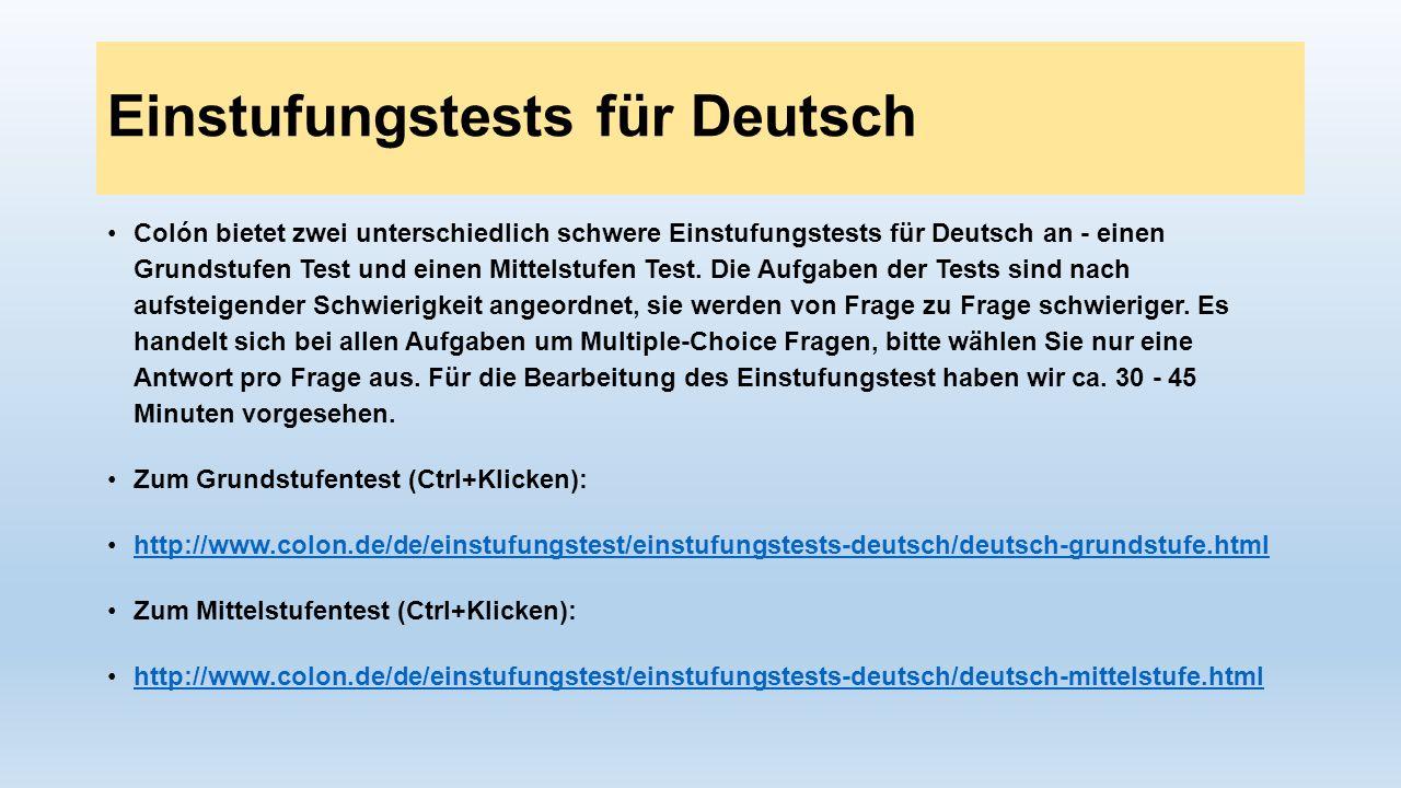 Einstufungstests für Deutsch Colón bietet zwei unterschiedlich schwere Einstufungstests für Deutsch an - einen Grundstufen Test und einen Mittelstufen