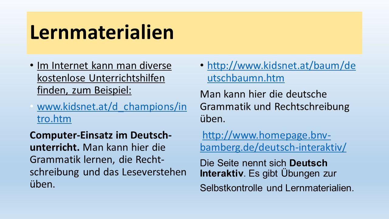 Lernmaterialien Im Internet kann man diverse kostenlose Unterrichtshilfen finden, zum Beispiel: www.kidsnet.at/d_champions/in tro.htm www.kidsnet.at/d