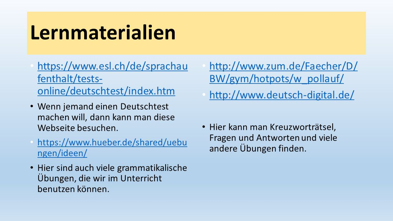 Lernmaterialien https://www.esl.ch/de/sprachau fenthalt/tests- online/deutschtest/index.htm https://www.esl.ch/de/sprachau fenthalt/tests- online/deut