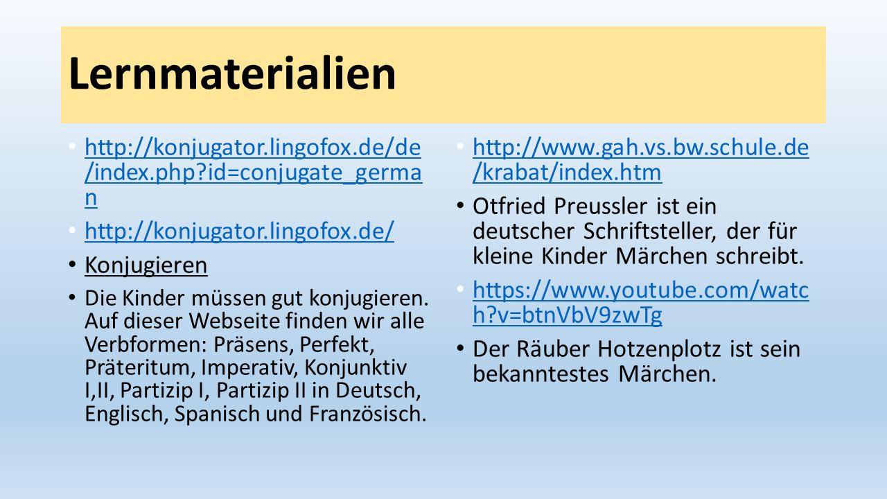Lernmaterialien http://konjugator.lingofox.de/de /index.php?id=conjugate_germa n http://konjugator.lingofox.de/de /index.php?id=conjugate_germa n http